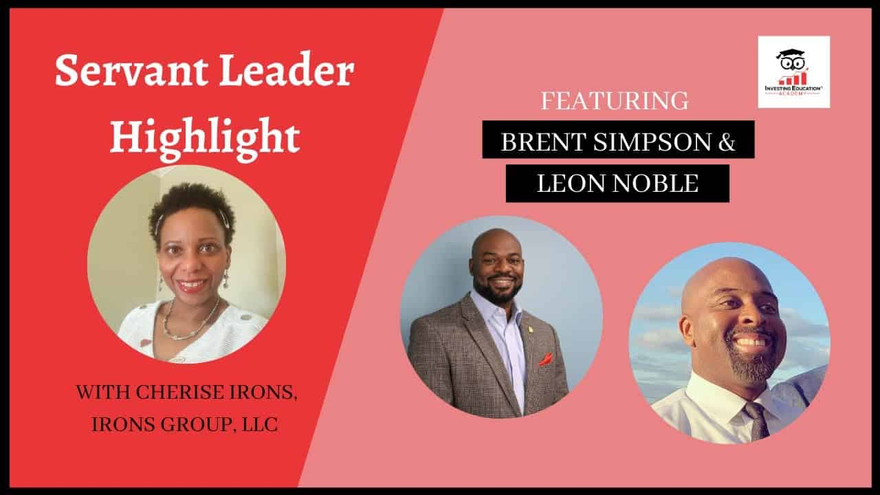 Servant Leader Highlight with Brent Simpson & Leon Noble of Investing Education Academy